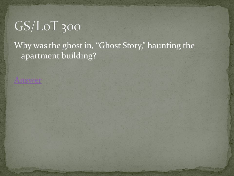 Why was the ghost in, Ghost Story, haunting the apartment building Answer