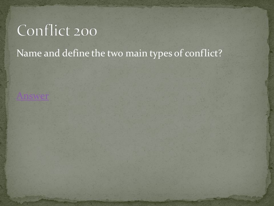 Name and define the two main types of conflict Answer