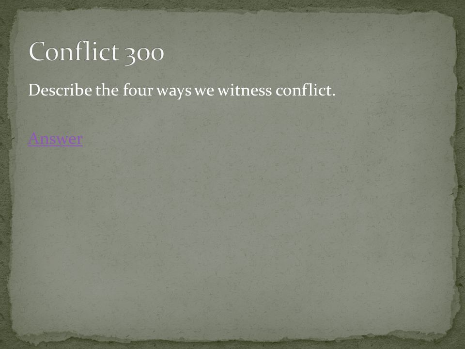 Describe the four ways we witness conflict. Answer
