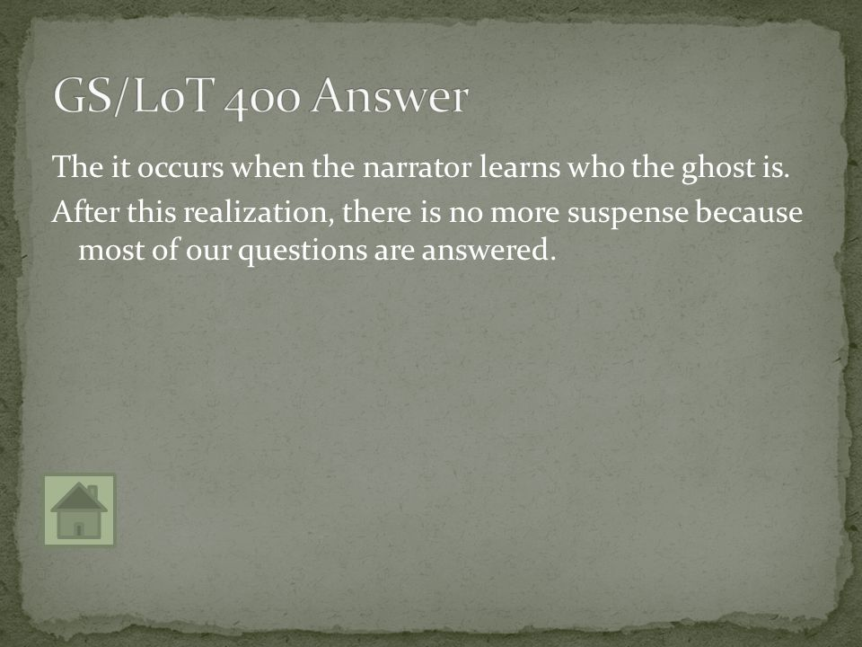The it occurs when the narrator learns who the ghost is.