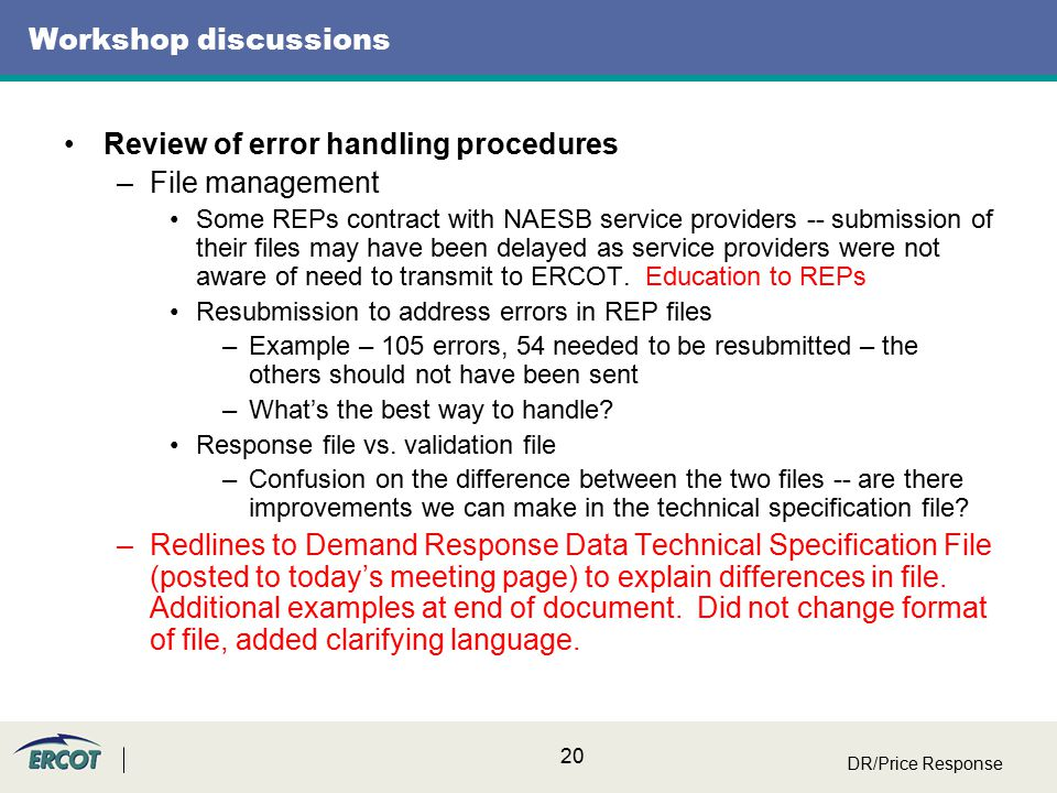 20 Workshop discussions Review of error handling procedures –File management Some REPs contract with NAESB service providers -- submission of their files may have been delayed as service providers were not aware of need to transmit to ERCOT.