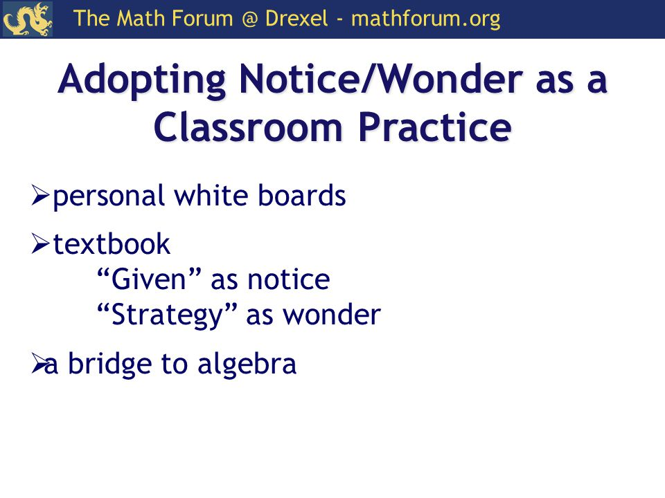 "Adopting Notice/Wonder as a Classroom Practice  personal white boards  textbook ""Given"" as notice ""Strategy"" as wonder  a bridge to algebra"