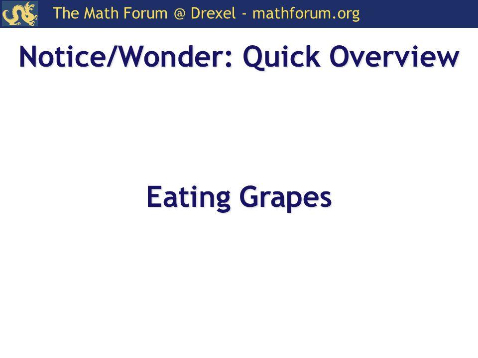 The Math Forum @ Drexel - mathforum.org Notice/Wonder: Quick Overview Eating Grapes