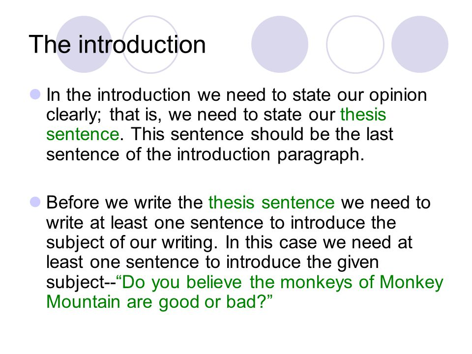 The introduction In the introduction we need to state our opinion clearly; that is, we need to state our thesis sentence.