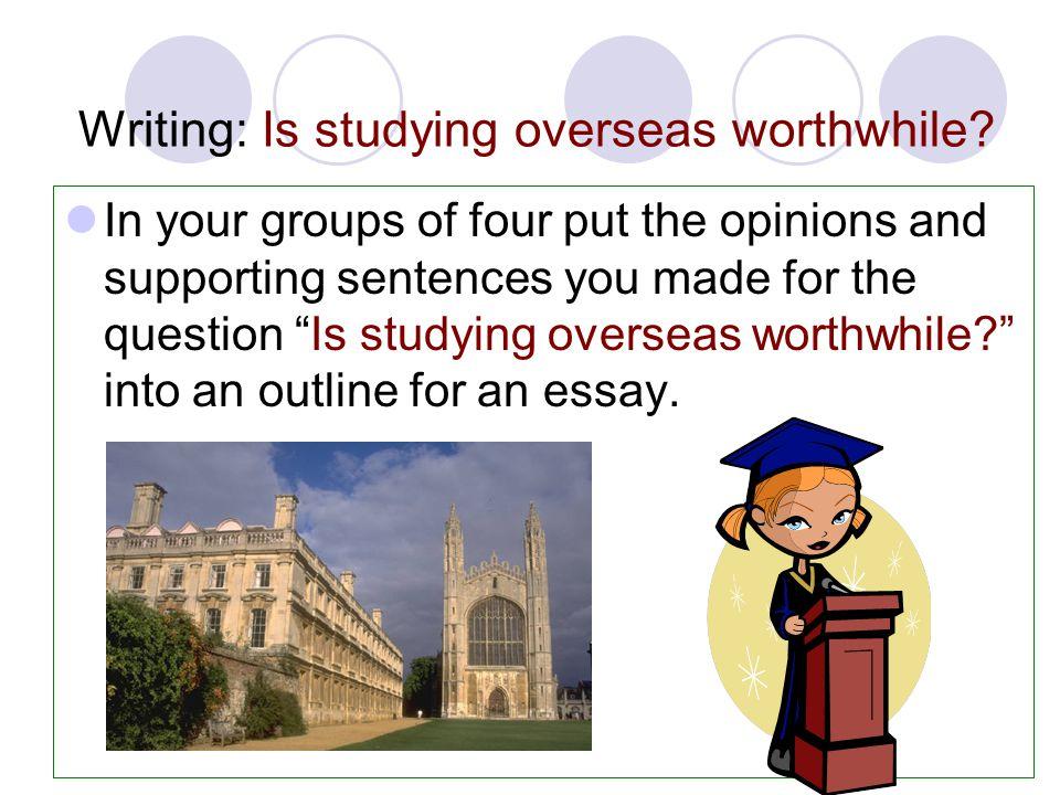 Writing: Is studying overseas worthwhile.
