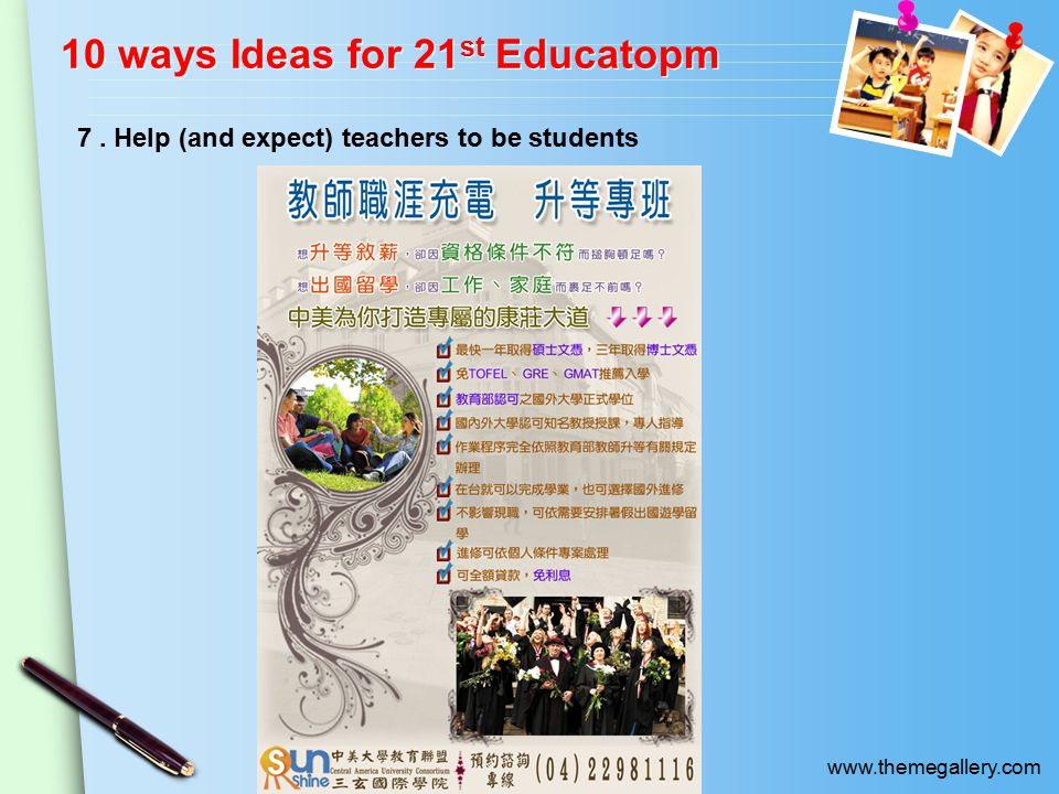 www.themegallery.com 10 ways Ideas for 21 st Educatopm 7. Help (and expect) teachers to be students