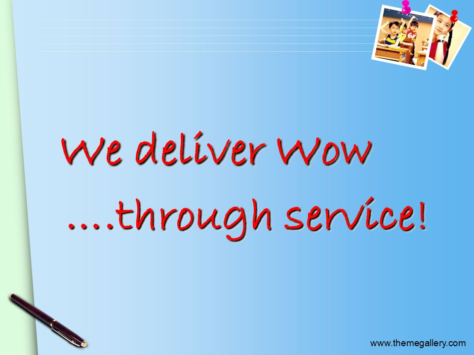 We deliver Wow ….through service! We deliver Wow ….through service!