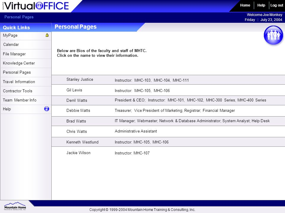 Personal Pages Quick Links HomeLog out Welcome Joe Monkey Friday :: July 23, 2004 Help Personal Pages Calendar File Manager Knowledge Center Personal Pages MyPage Travel Information Contractor Tools Team Member Info Help Below are Bios of the faculty and staff of MHTC.