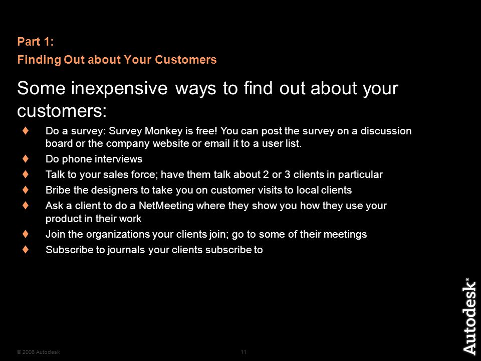 © 2006 Autodesk11 Some inexpensive ways to find out about your customers:  Do a survey: Survey Monkey is free.