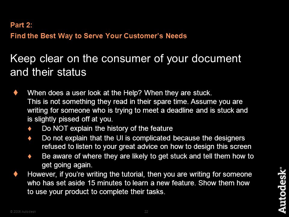 © 2006 Autodesk22 Keep clear on the consumer of your document and their status  When does a user look at the Help.