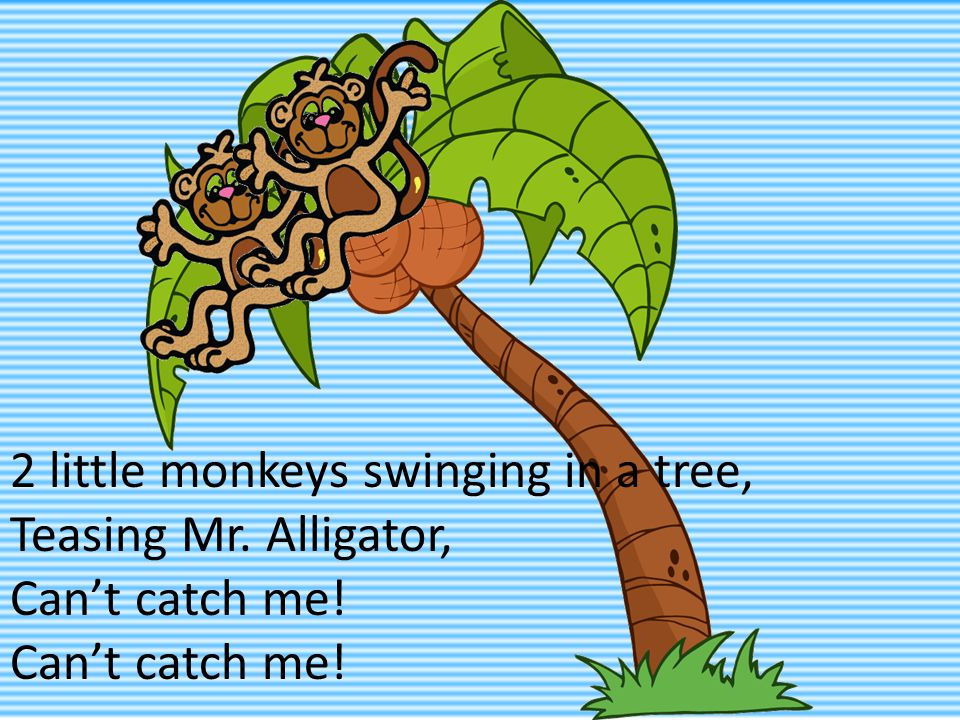 2 little monkeys swinging in a tree, Teasing Mr. Alligator, Can't catch me!