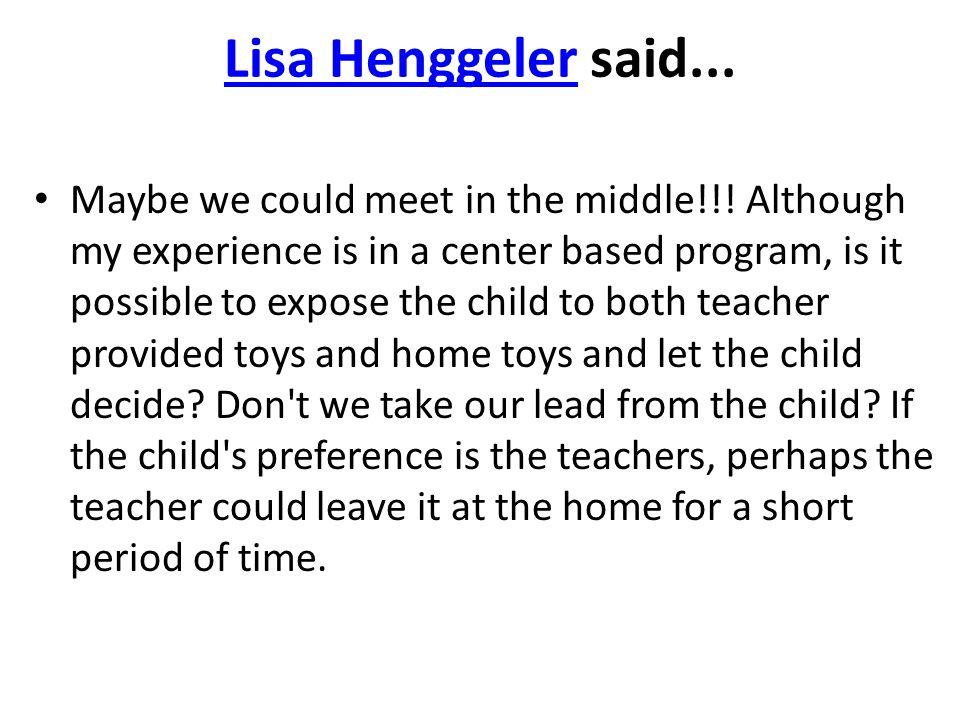 Lisa HenggelerLisa Henggeler said... Maybe we could meet in the middle!!.