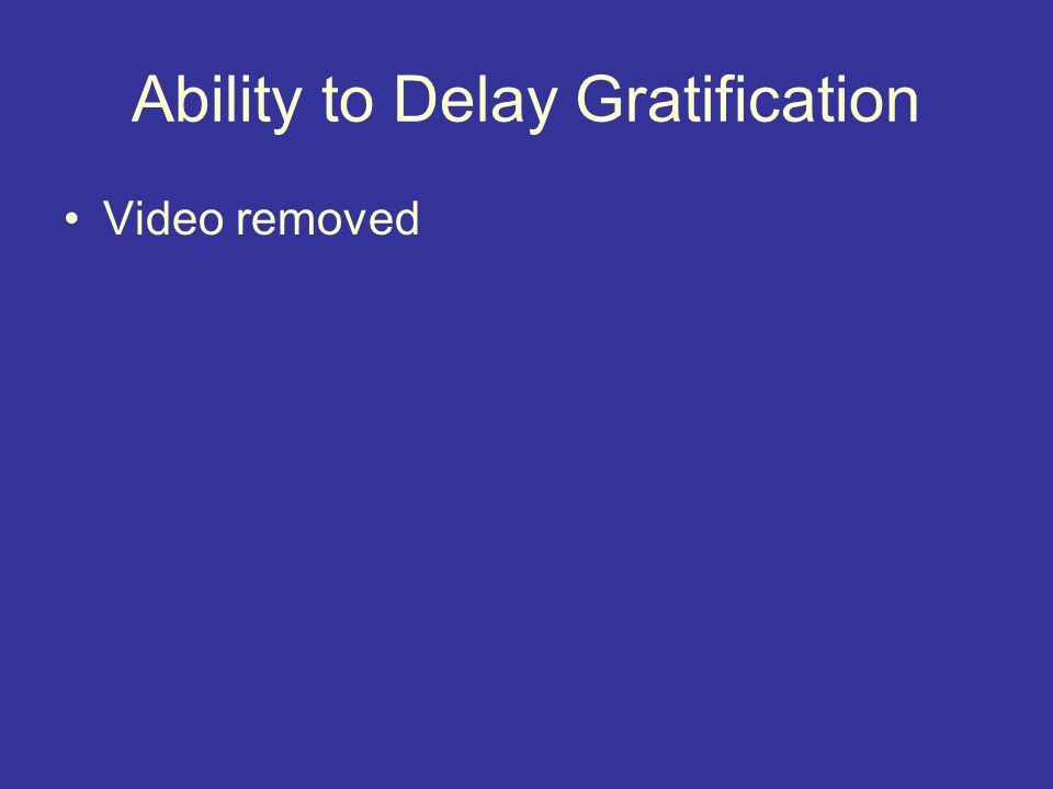 Ability to Delay Gratification Video removed