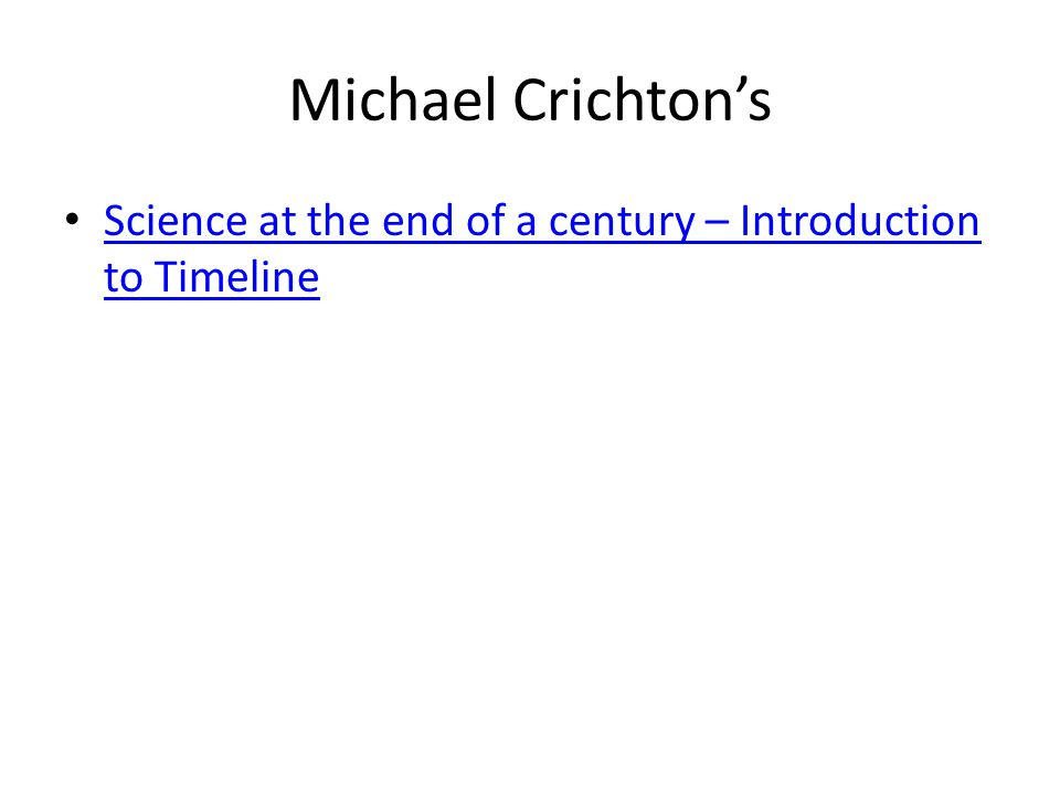 Michael Crichton's Science at the end of a century – Introduction to Timeline Science at the end of a century – Introduction to Timeline