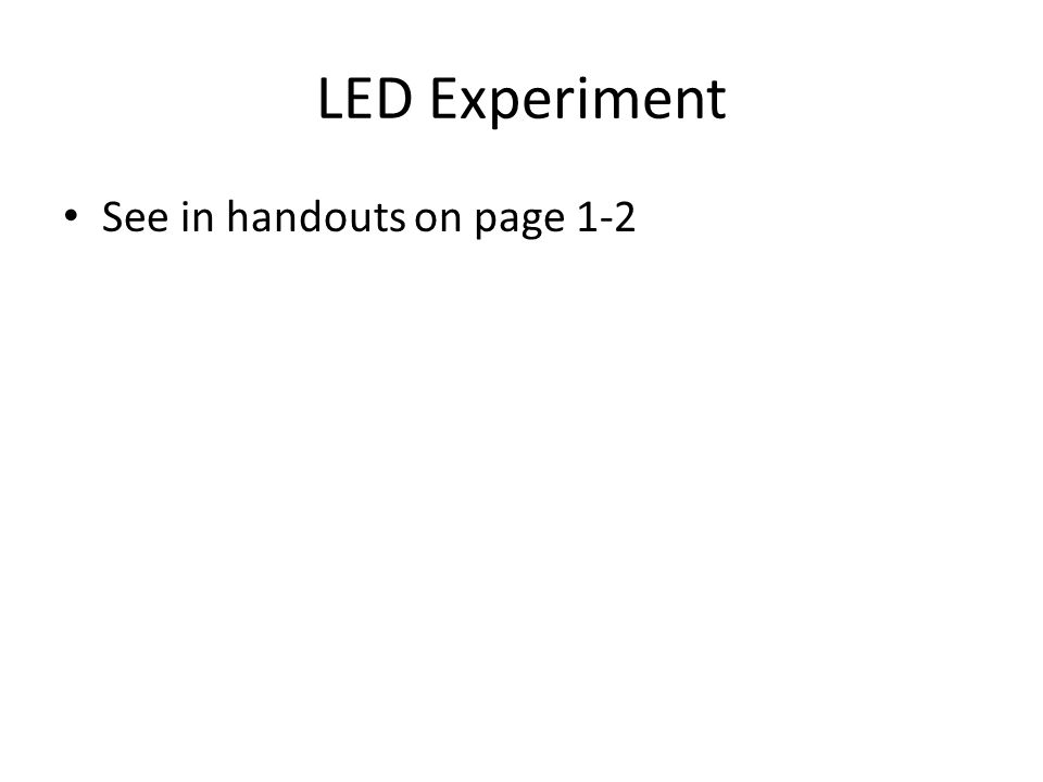 LED Experiment See in handouts on page 1-2