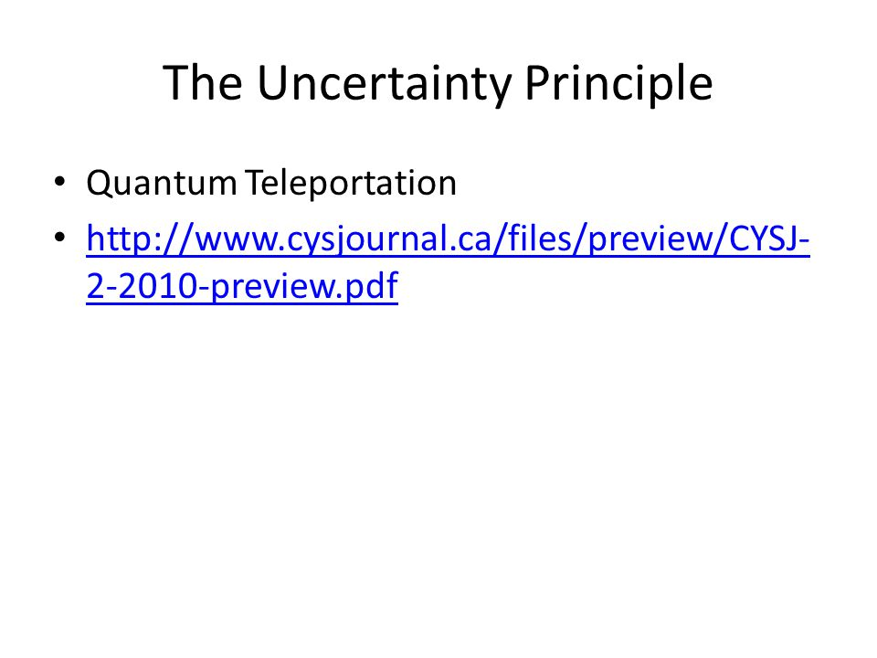 The Uncertainty Principle Quantum Teleportation http://www.cysjournal.ca/files/preview/CYSJ- 2-2010-preview.pdf http://www.cysjournal.ca/files/preview