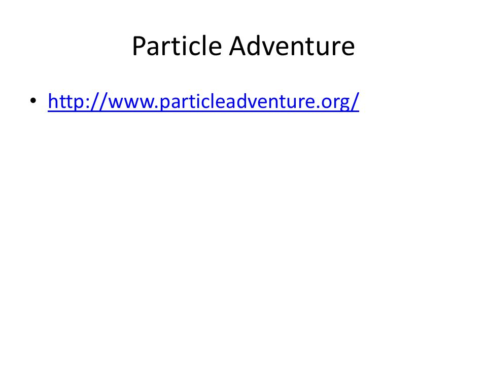 Particle Adventure http://www.particleadventure.org/