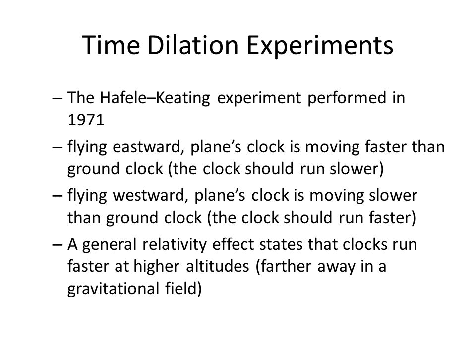 Time Dilation Experiments – The Hafele–Keating experiment performed in 1971 – flying eastward, plane's clock is moving faster than ground clock (the c