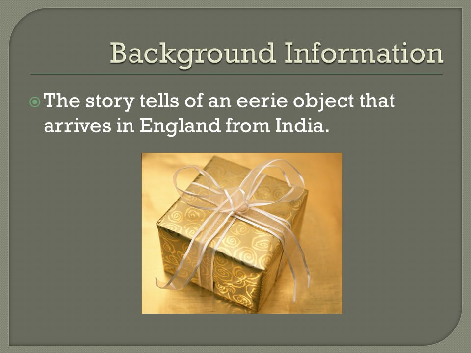  The story tells of an eerie object that arrives in England from India.