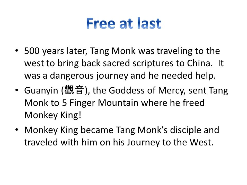 500 years later, Tang Monk was traveling to the west to bring back sacred scriptures to China. It was a dangerous journey and he needed help. Guanyin