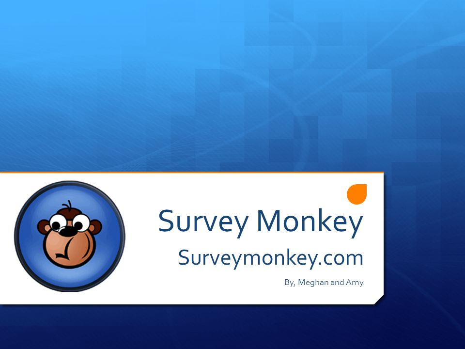 Survey Monkey Surveymonkey.com By, Meghan and Amy