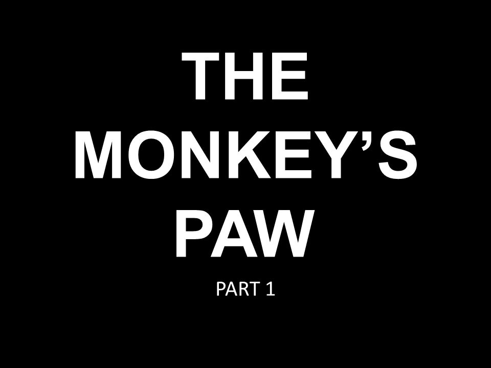 THE MONKEY'S PAW PART 1