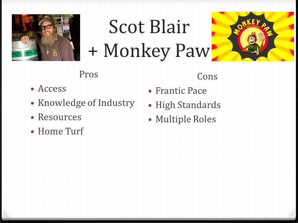 Scot Blair + Monkey Paw Pros Access Knowledge of Industry Resources Home Turf Cons Frantic Pace High Standards Multiple Roles
