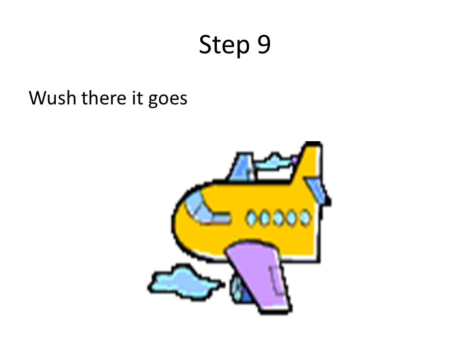 Step 9 Wush there it goes