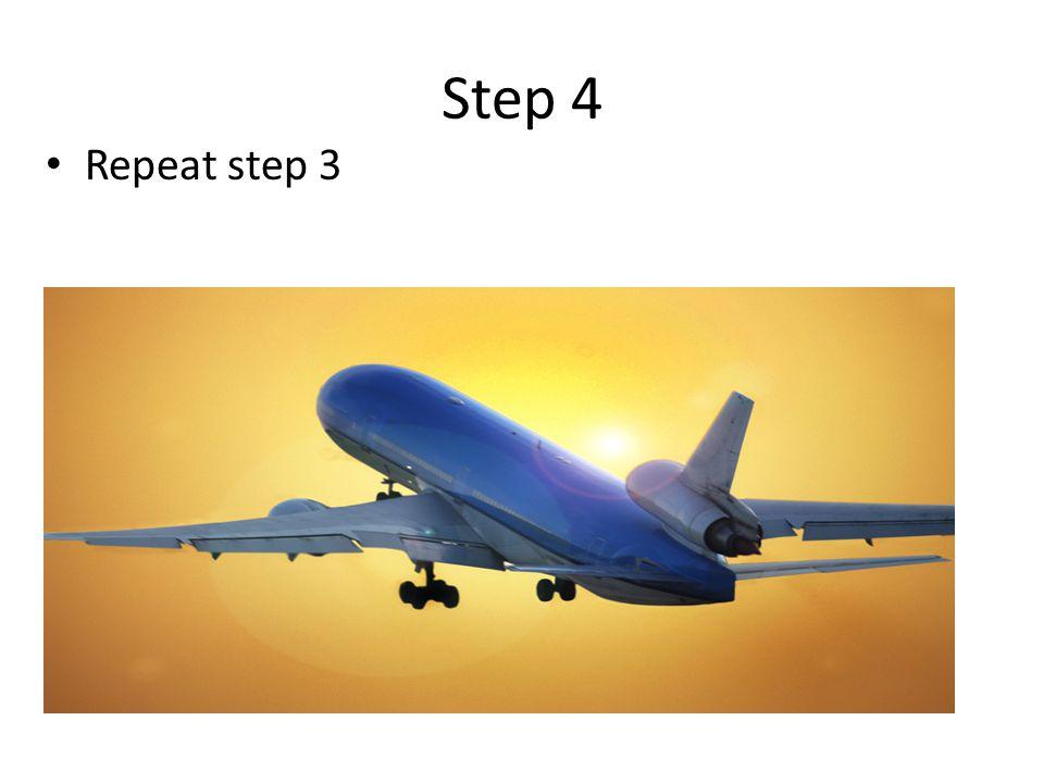 Step 4 Repeat step 3