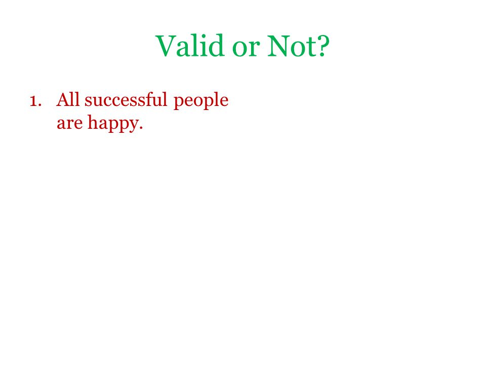 Valid or Not? 1.All successful people are happy.