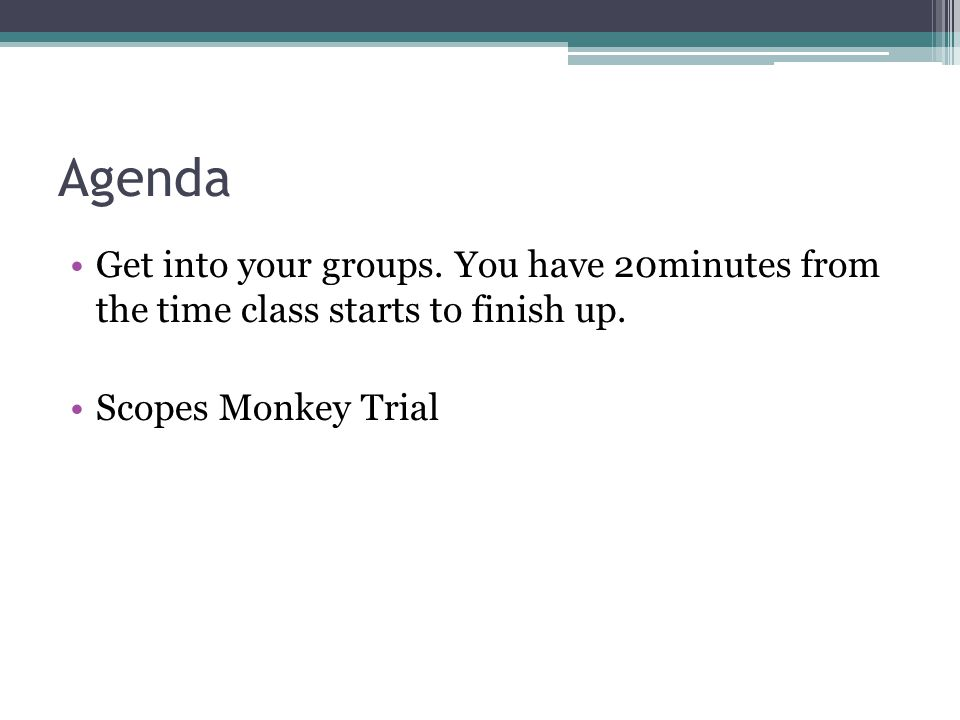 Agenda Get into your groups. You have 20minutes from the time class starts to finish up.