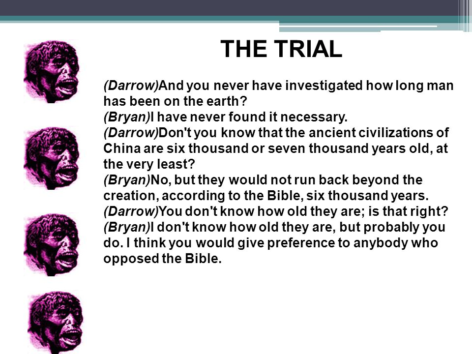 THE TRIAL (Darrow)And you never have investigated how long man has been on the earth.