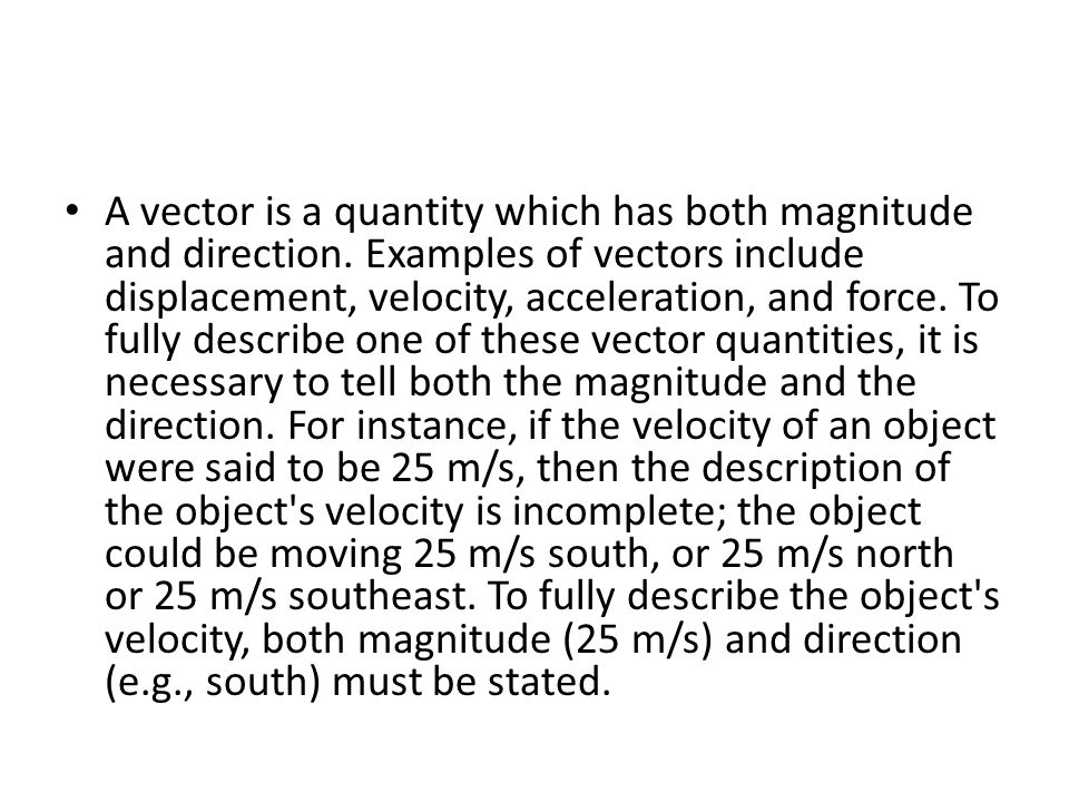 A vector is a quantity which has both magnitude and direction.