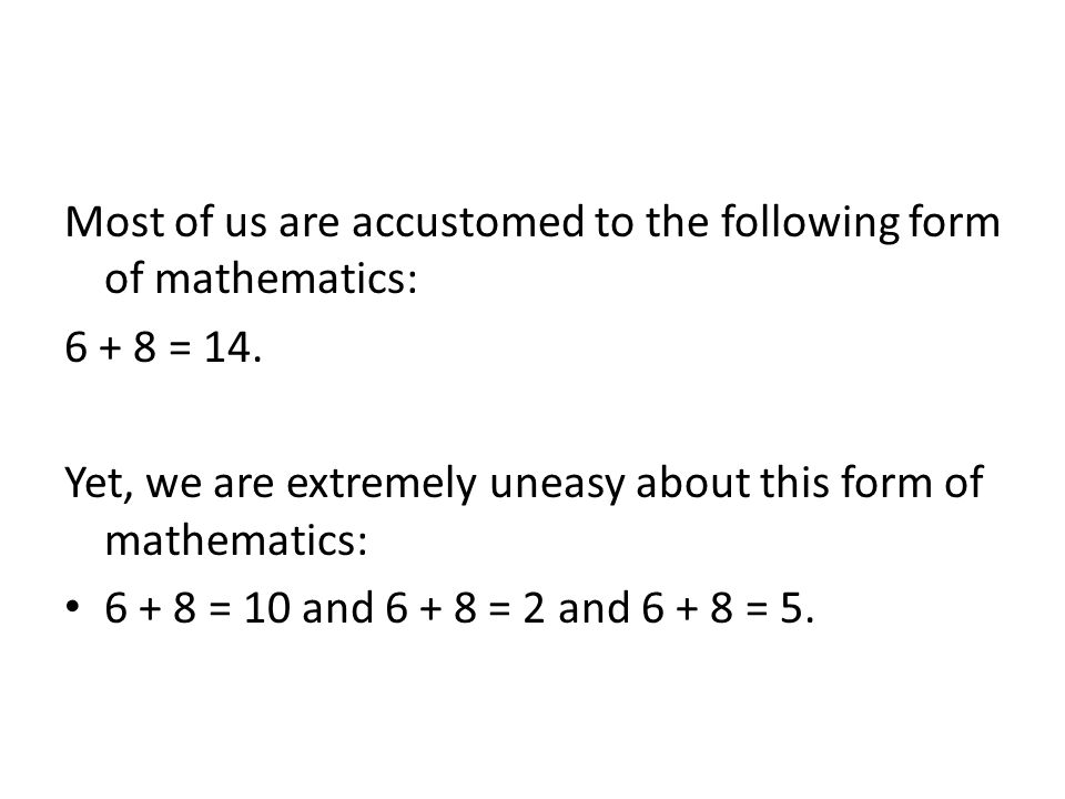 Most of us are accustomed to the following form of mathematics: = 14.