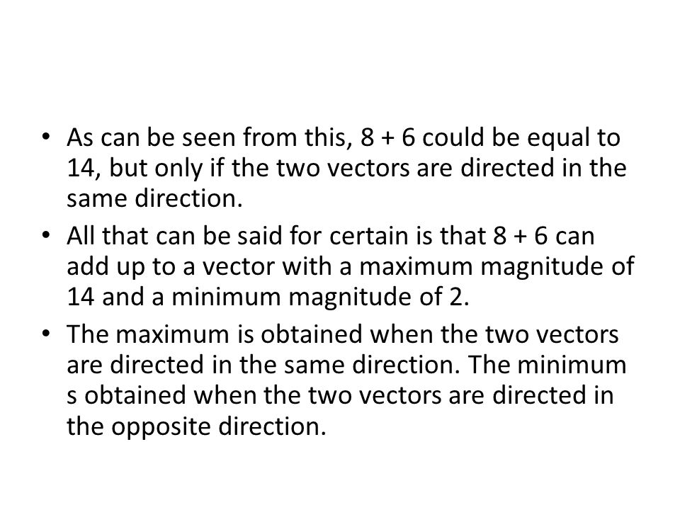 As can be seen from this, could be equal to 14, but only if the two vectors are directed in the same direction.