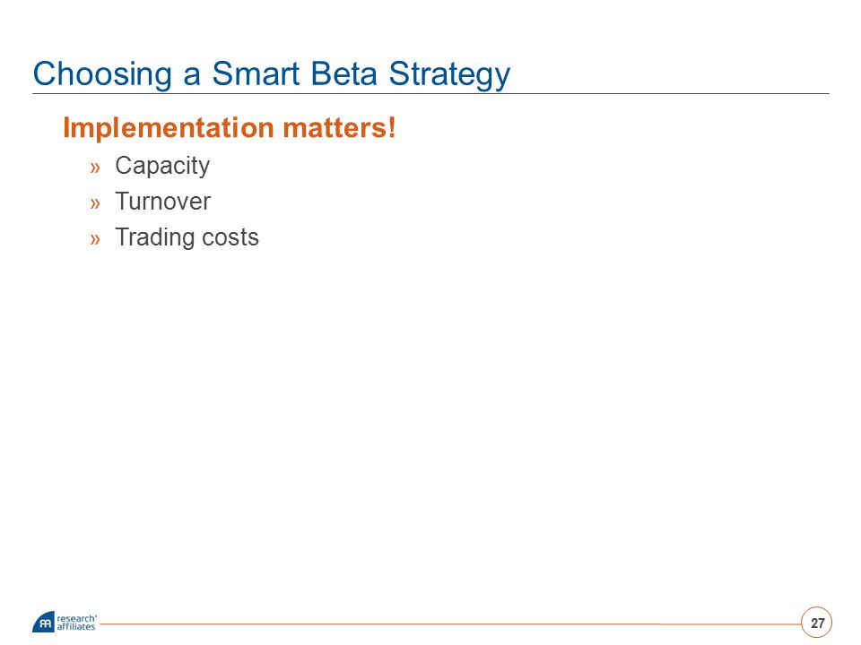 Choosing a Smart Beta Strategy Implementation matters! » Capacity » Turnover » Trading costs 27