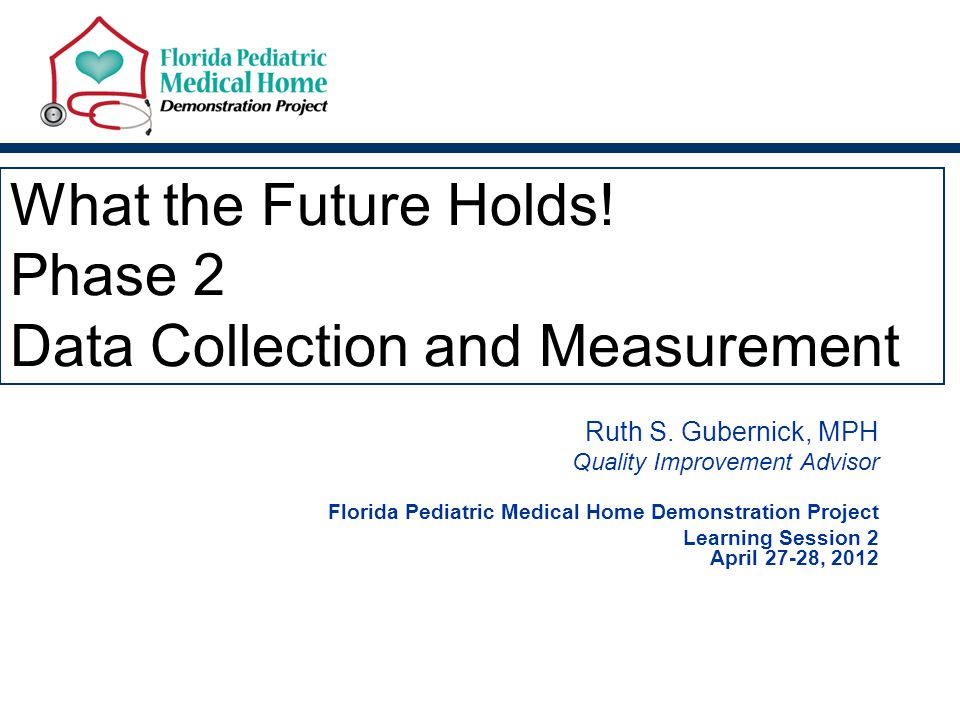 What the Future Holds. Phase 2 Data Collection and Measurement Ruth S.