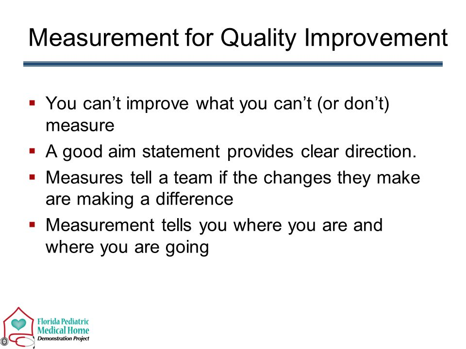 Measurement for Quality Improvement  You can't improve what you can't (or don't) measure  A good aim statement provides clear direction.