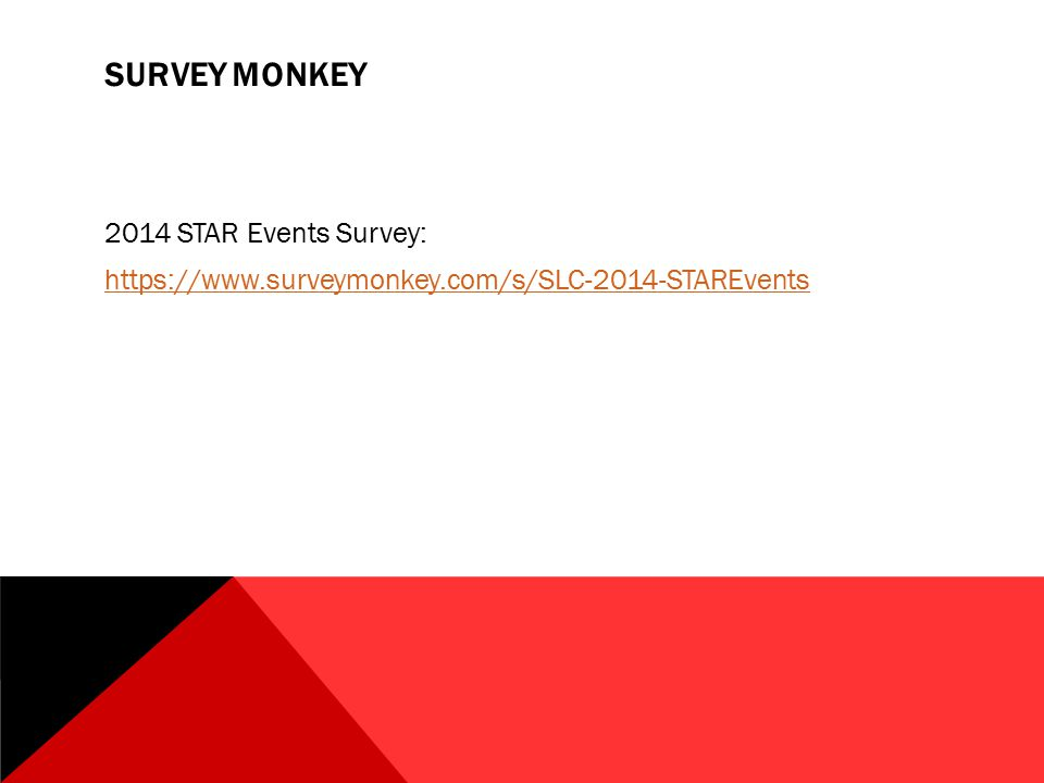 SURVEY MONKEY 2014 STAR Events Survey: https://www.surveymonkey.com/s/SLC-2014-STAREvents
