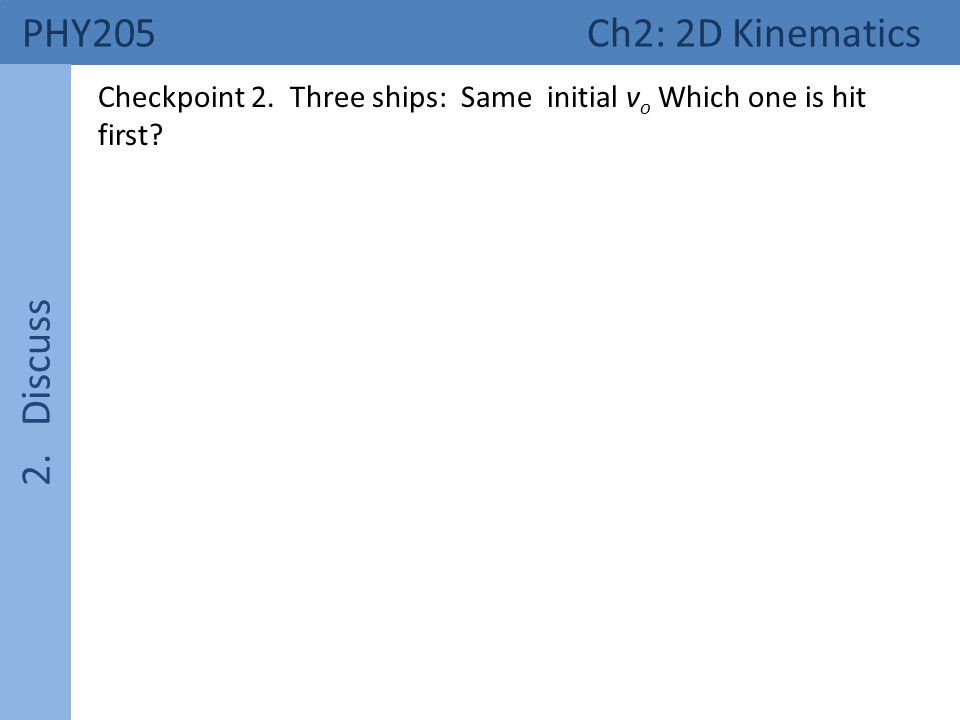 PHY205 Ch2: 2D Kinematics 2. Discuss Checkpoint 2.