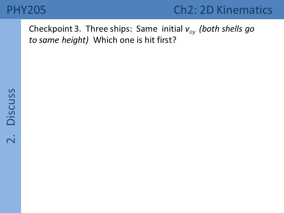 PHY205 Ch2: 2D Kinematics 2. Discuss Checkpoint 3.
