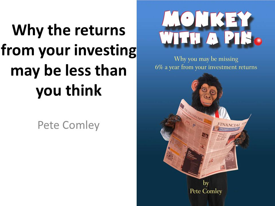 Why the returns from your investing may be less than you think Pete Comley