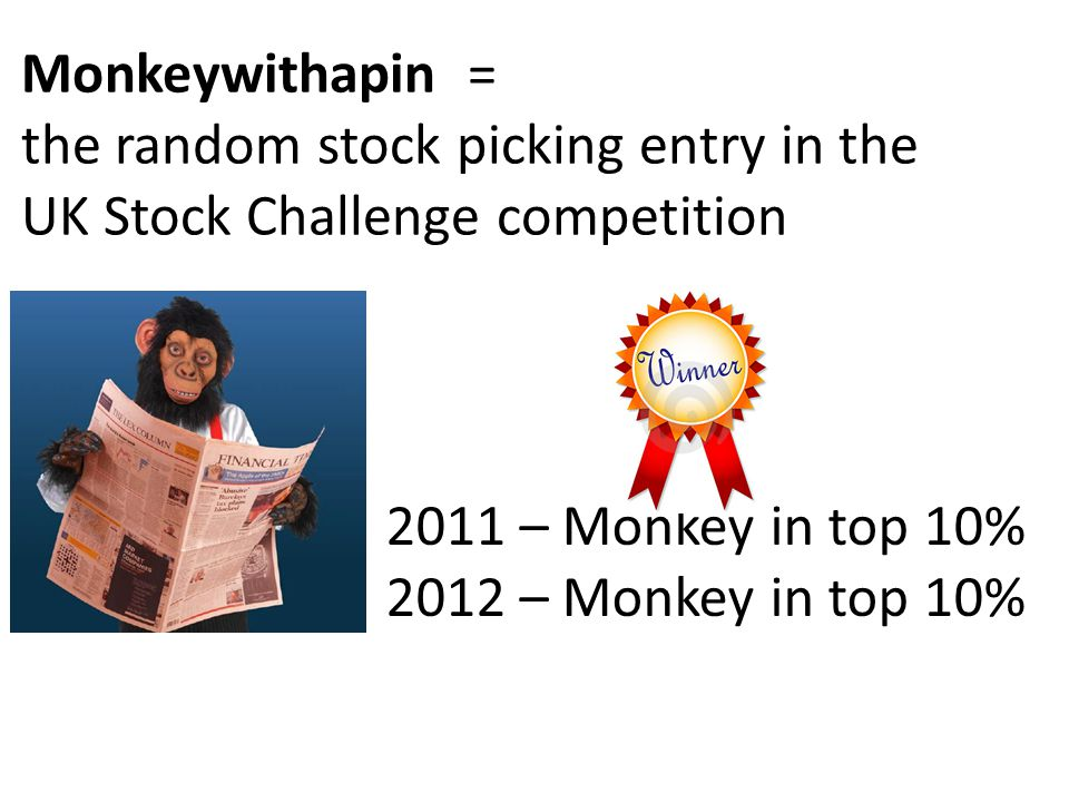 Monkeywithapin = the random stock picking entry in the UK Stock Challenge competition 2011 – Monkey in top 10% 2012 – Monkey in top 10%