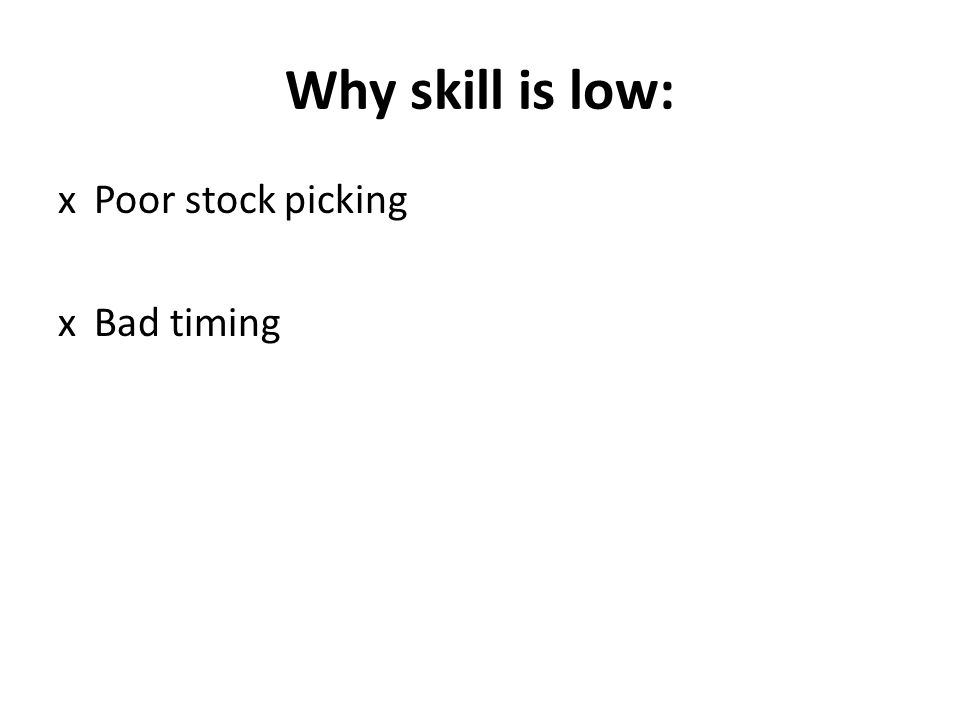 Why skill is low: xPoor stock picking xBad timing