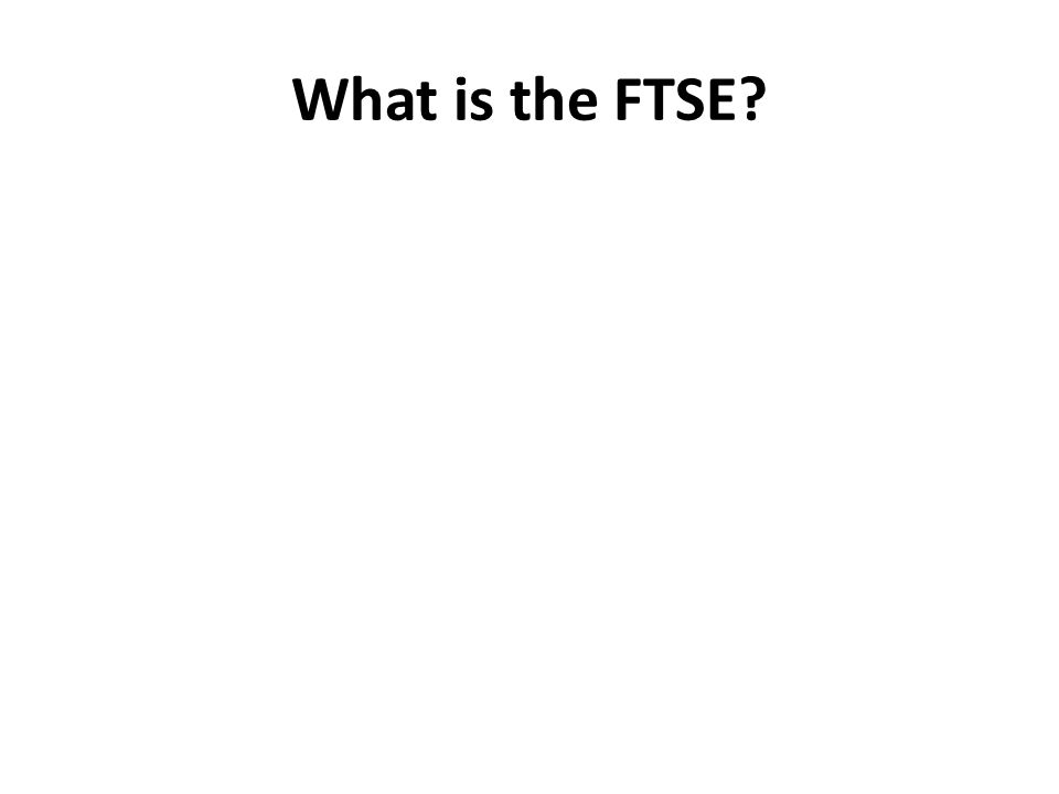 What is the FTSE?