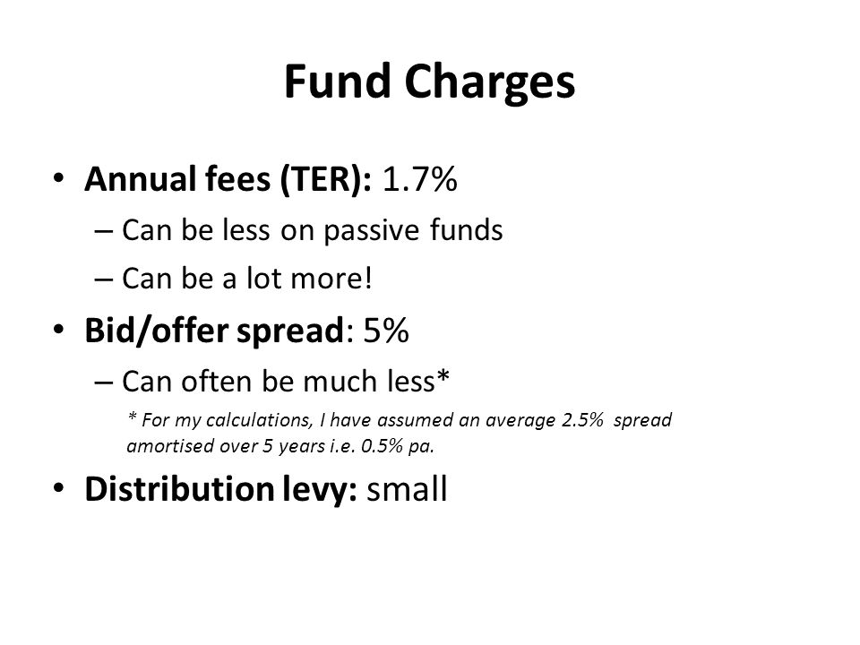 Fund Charges Annual fees (TER): 1.7% – Can be less on passive funds – Can be a lot more.