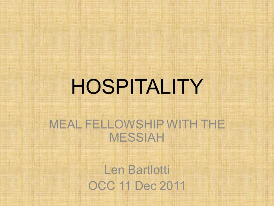 Hospitality 2.Establishes Relationship between Host & Guest If anyone hears my voice and opens the door, I will come in and eat with him and he with me (Rev 3:20)