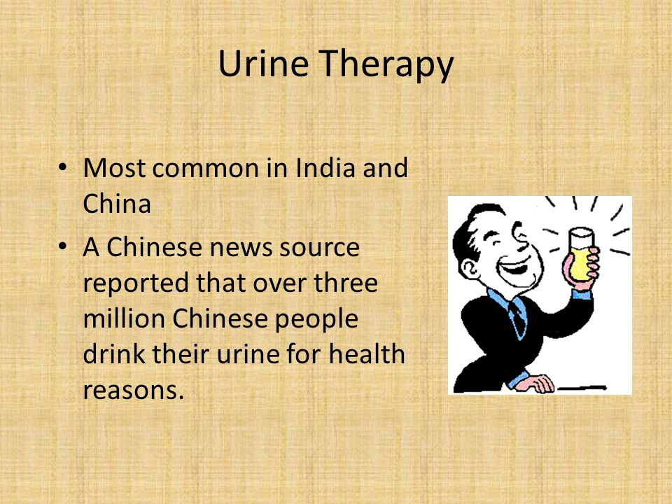Urine Therapy Most common in India and China A Chinese news source reported that over three million Chinese people drink their urine for health reasons.