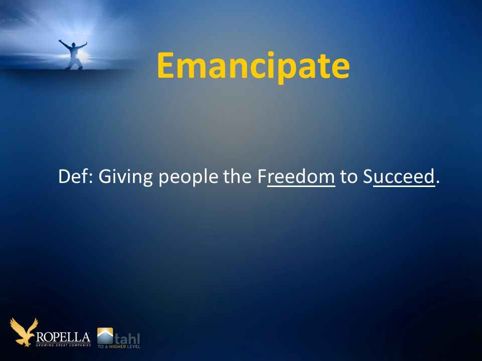 Emancipate Def: Giving people the Freedom to Succeed.