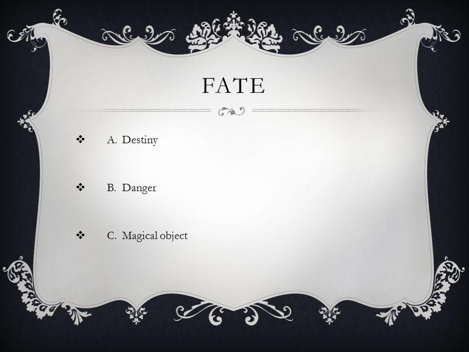 PERILS  A.Fate  B.Danger  C.Greedy